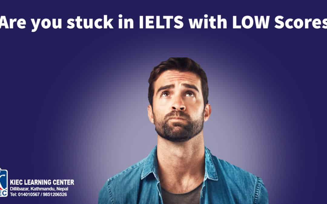 Are You Stuck In IELTS with LOW Scores?